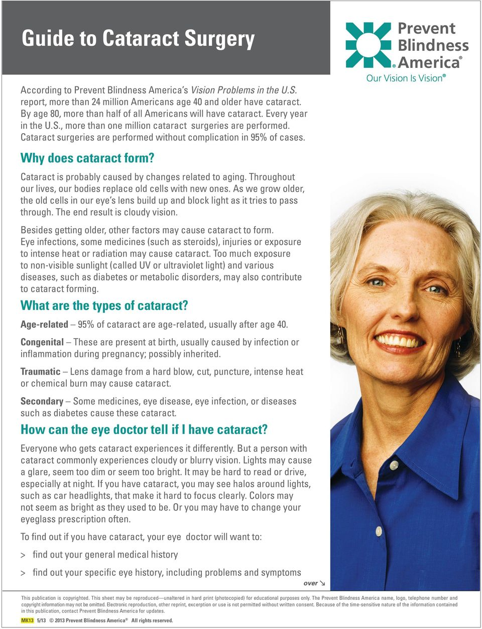 Cataract surgeries are performed without complication in 95% of cases. Why does cataract form? Cataract is probably caused by changes related to aging.