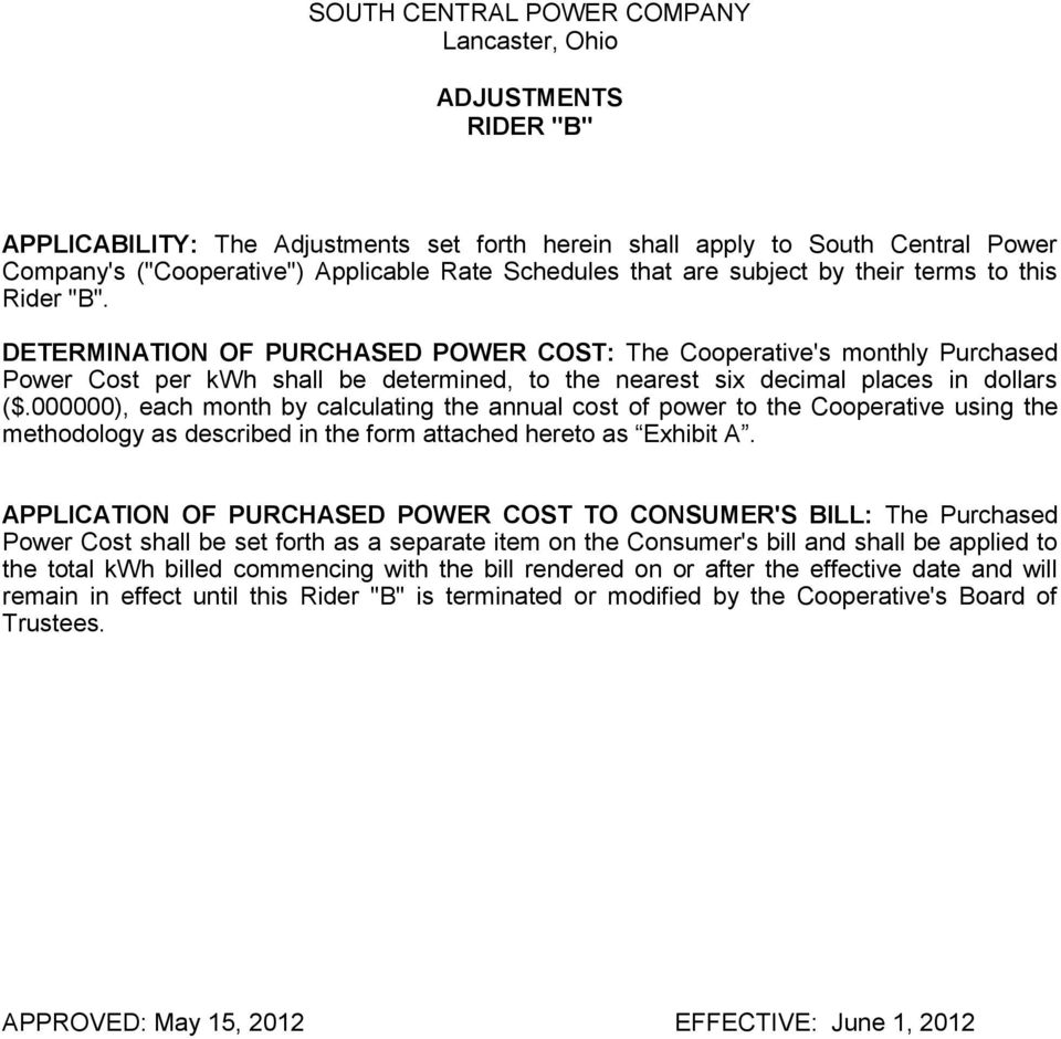 DETERMINATION OF PURCHASED POWER COST: The Cooperative's monthly Purchased Power Cost per kwh shall be determined, to the nearest six decimal places in dollars ($.
