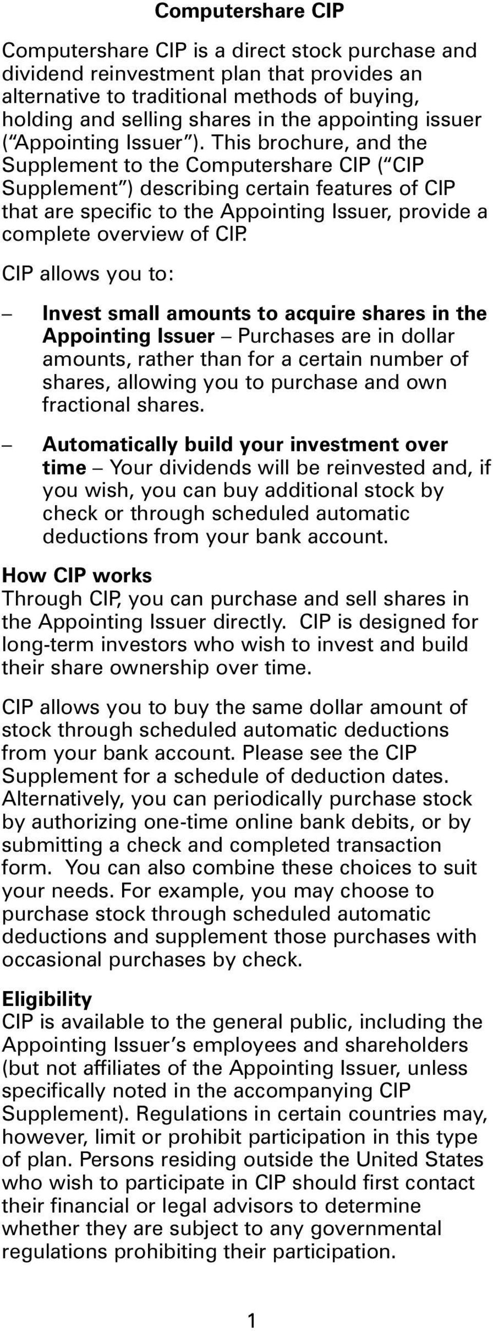 This brochure, and the Supplement to the Computershare CIP ( CIP Supplement ) describing certain features of CIP that are specific to the Appointing Issuer, provide a complete overview of CIP.