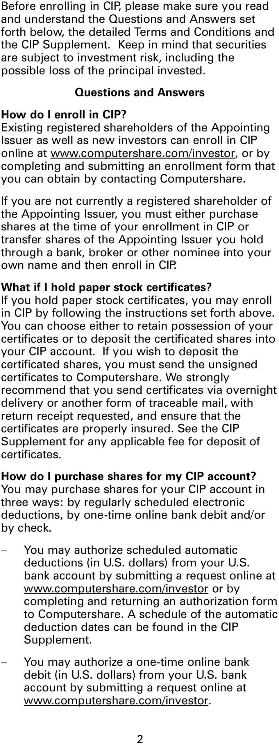 Existing registered shareholders of the Appointing Issuer as well as new investors can enroll in CIP online at www.computershare.