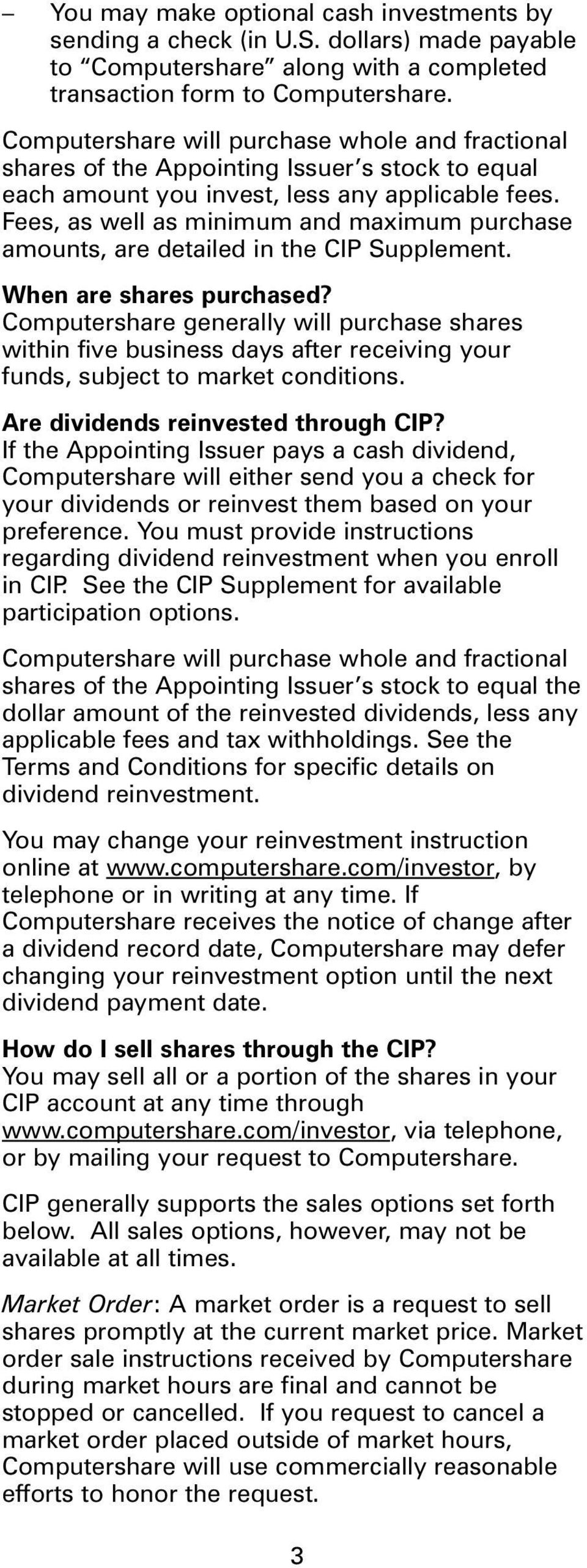 Fees, as well as minimum and maximum purchase amounts, are detailed in the CIP Supplement. When are shares purchased?