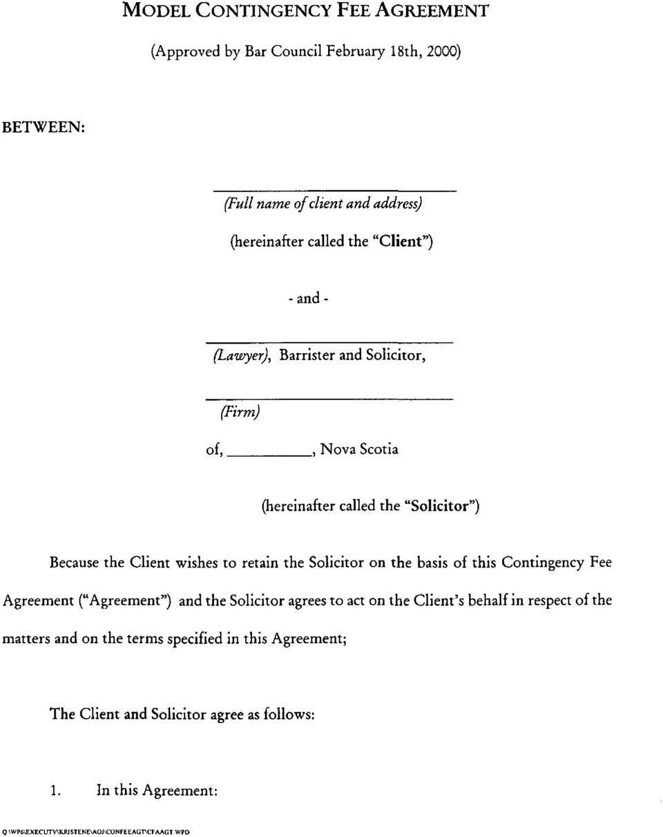 "Solicitor on the basis of this Contingency Fee Agreement (""Agreement"") and the Solicitor agrees to act on the Client's behalf in respect of the matters"