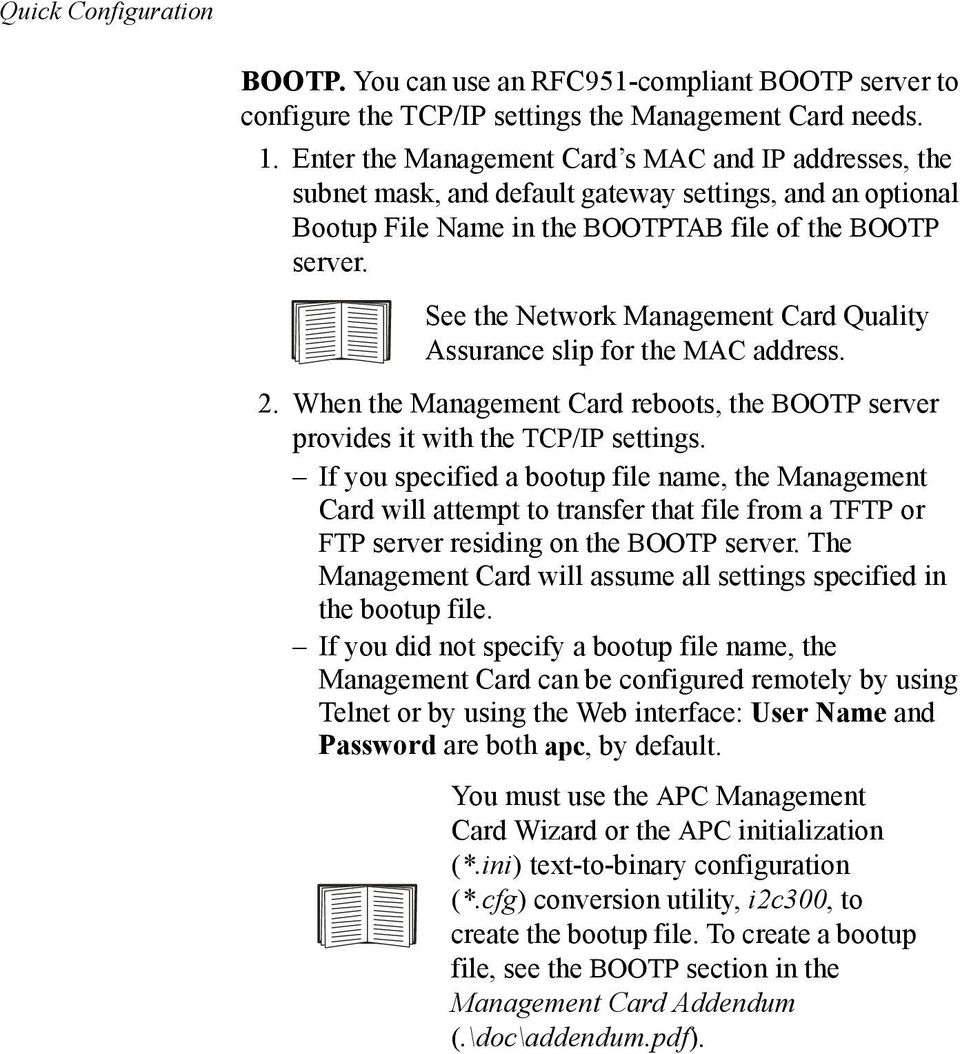 See the Network Management Card Quality Assurance slip for the MAC address. 2. When the Management Card reboots, the BOOTP server provides it with the TCP/IP settings.