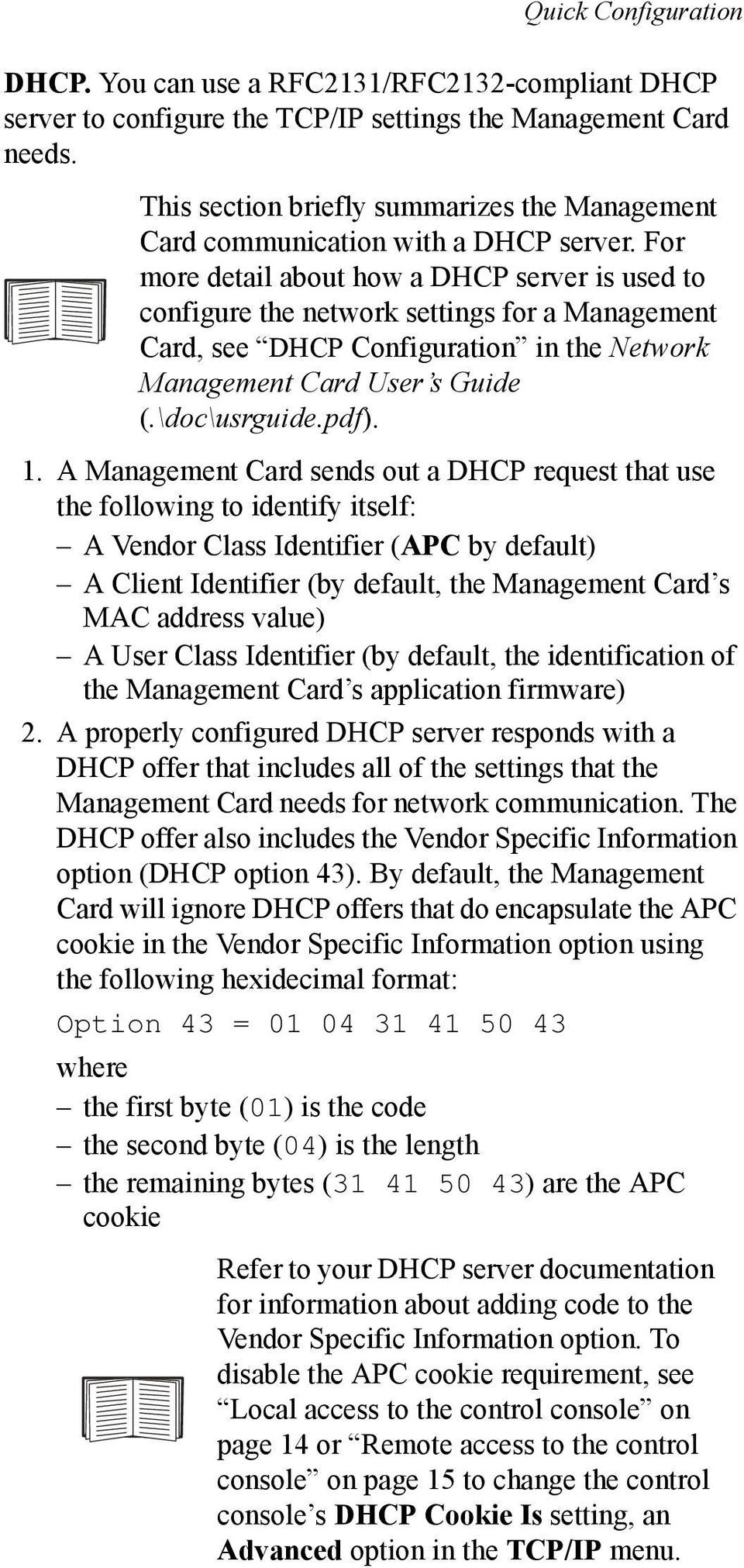 For more detail about how a DHCP server is used to configure the network settings for a Management Card, see DHCP Configuration in the Network Management Card User s Guide (.\doc\usrguide.pdf). 1.