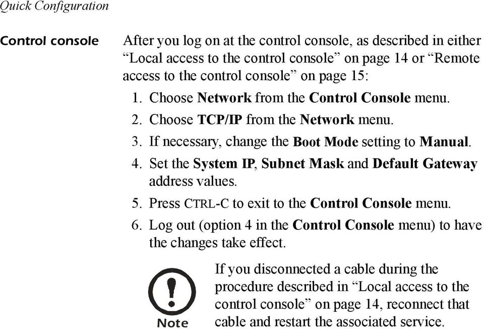 Set the System IP, Subnet Mask and Default Gateway address values. 5. Press CTRL-C to exit to the Control Console menu. 6.