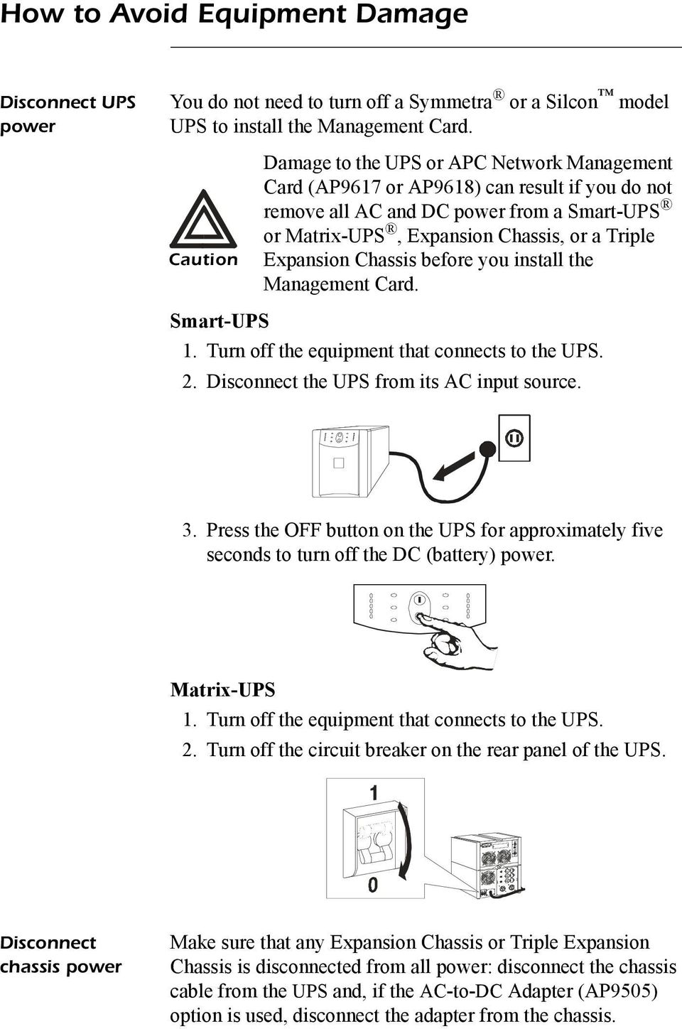 Expansion Chassis before you install the Management Card. Smart-UPS 1. Turn off the equipment that connects to the UPS. 2. Disconnect the UPS from its AC input source. 3.