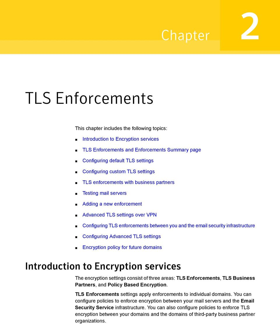 security infrastructure Configuring Advanced TLS settings Encryption policy for future domains Introduction to Encryption services The encryption settings consist of three areas: TLS Enforcements,