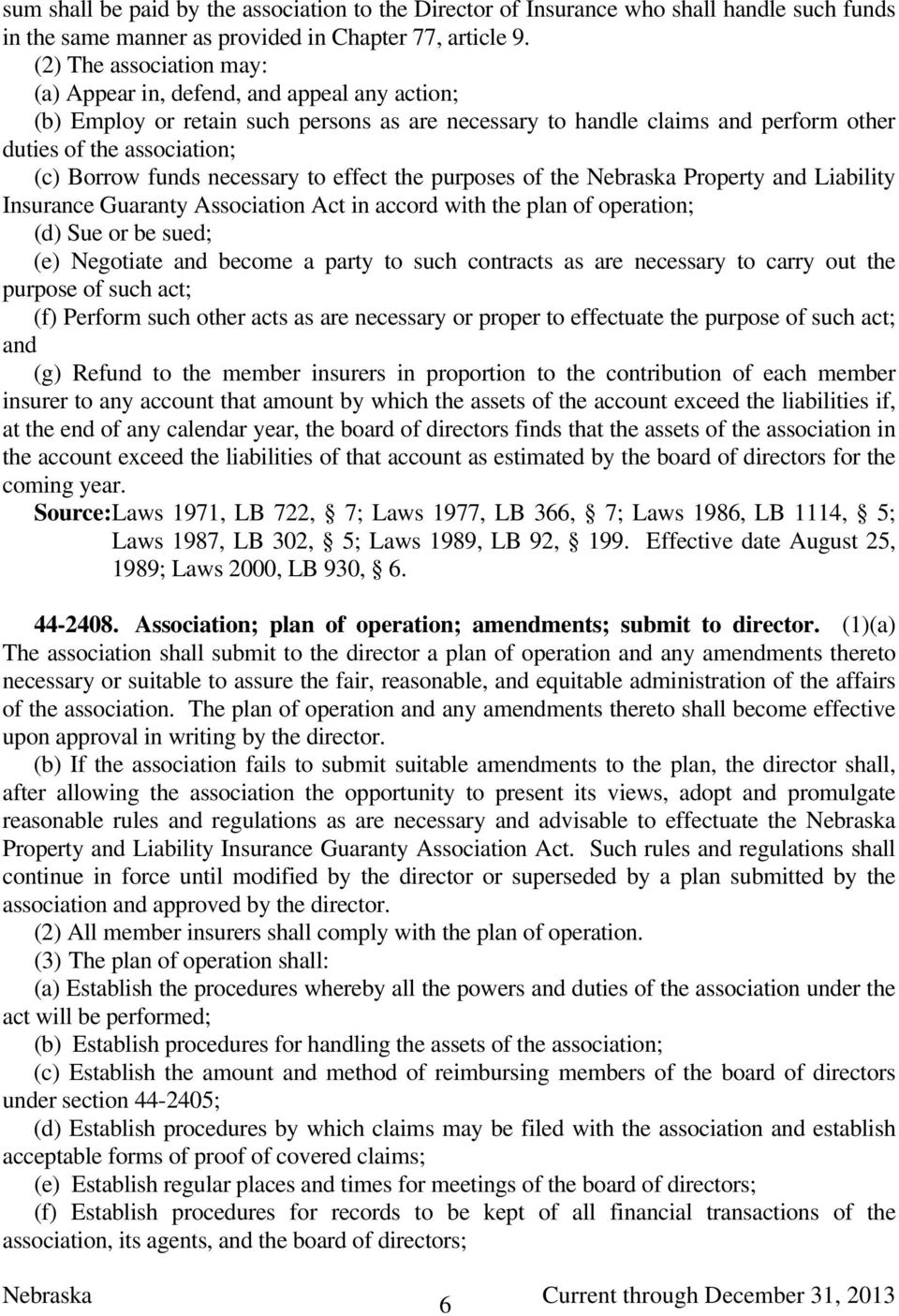 funds necessary to effect the purposes of the Nebraska Property and Liability Insurance Guaranty Association Act in accord with the plan of operation; (d) Sue or be sued; (e) Negotiate and become a