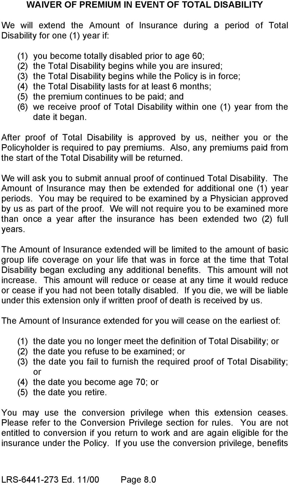 paid; and (6) we receive proof of Total Disability within one (1) year from the date it began.