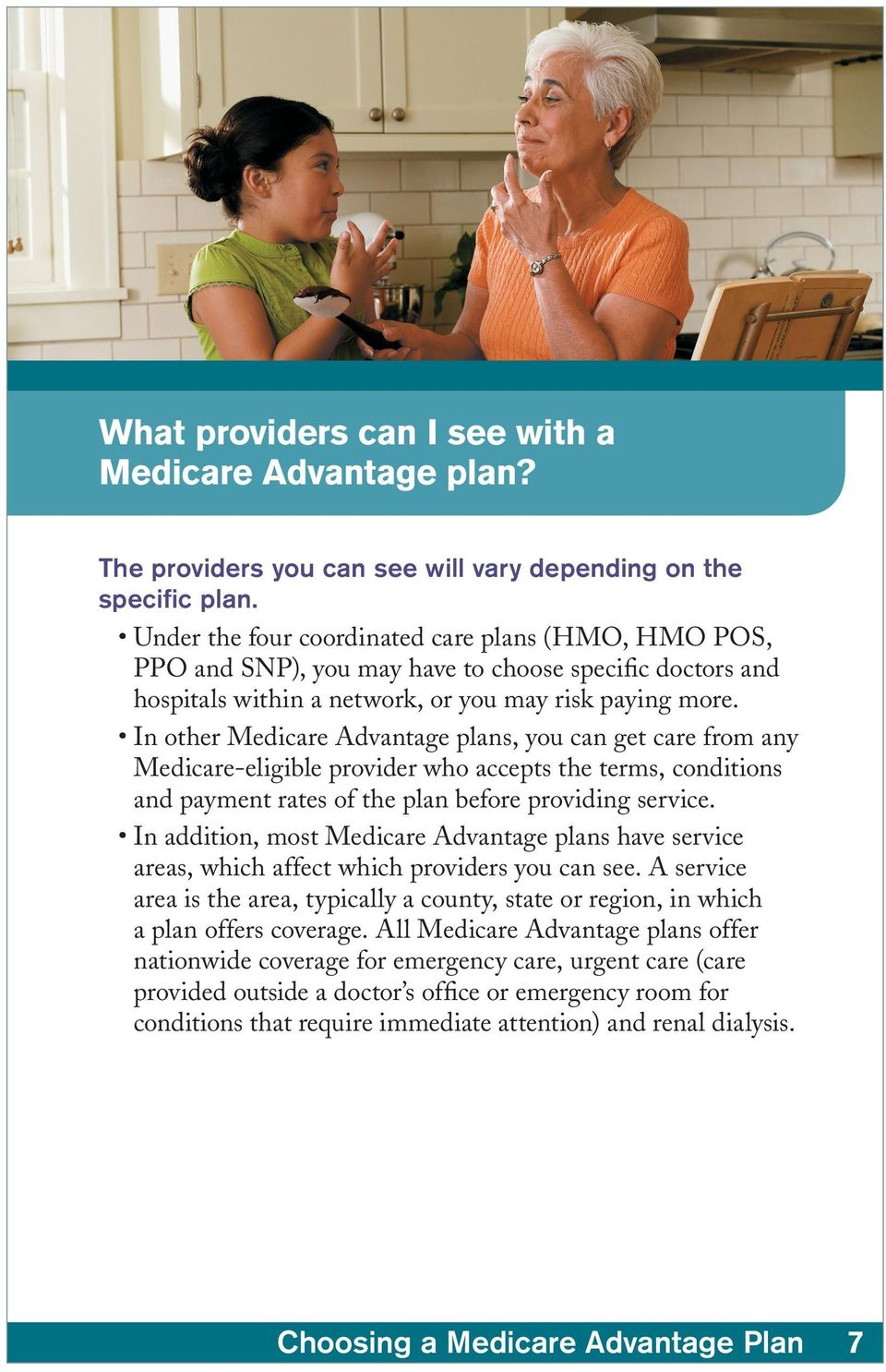 In other Medicare Advantage plans, you can get care from any Medicare-eligible provider who accepts the terms, conditions and payment rates of the plan before providing service.