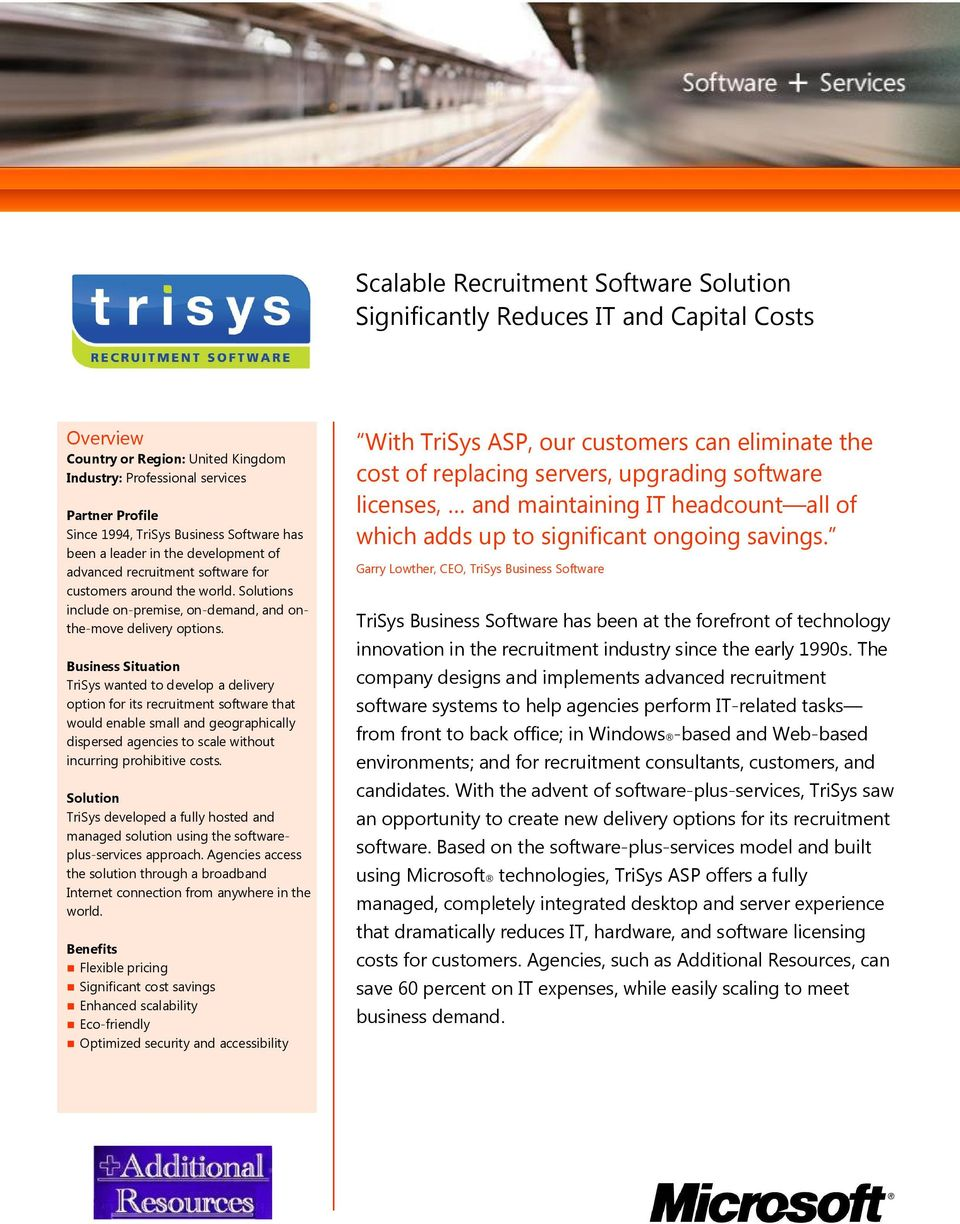 Business Situation TriSys wanted to develop a delivery option for its recruitment software that would enable small and geographically dispersed agencies to scale without incurring prohibitive costs.