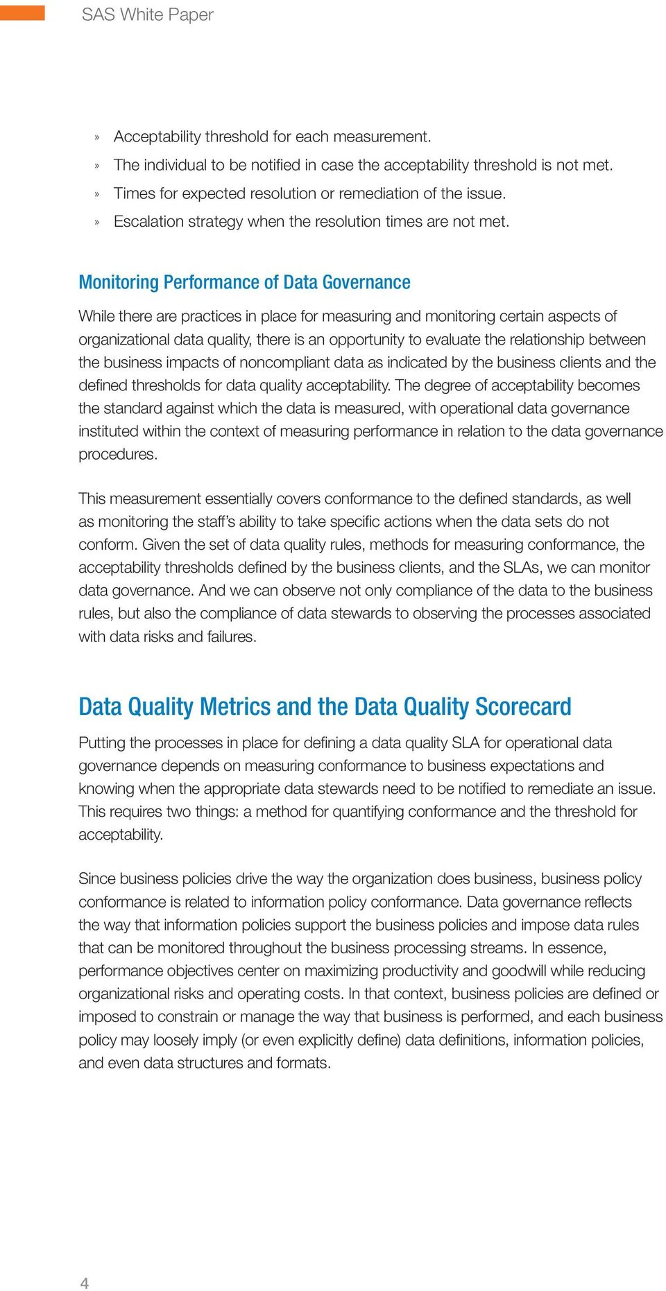 Monitoring Performance of Data Governance While there are practices in place for measuring and monitoring certain aspects of organizational data quality, there is an opportunity to evaluate the