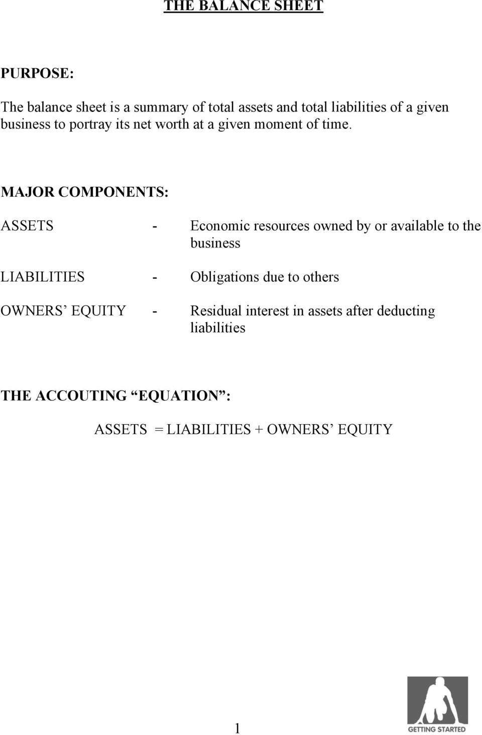MAJOR COMPONENTS: ASSETS - Economic resources owned by or available to the business LIABILITIES -