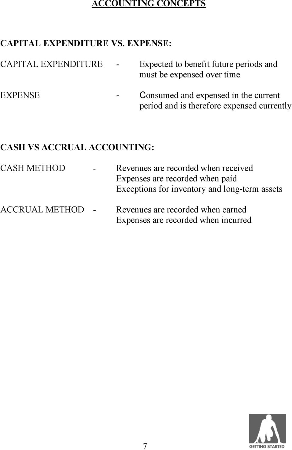 and expensed in the current period and is therefore expensed currently CASH VS ACCRUAL ACCOUNTING: CASH METHOD -