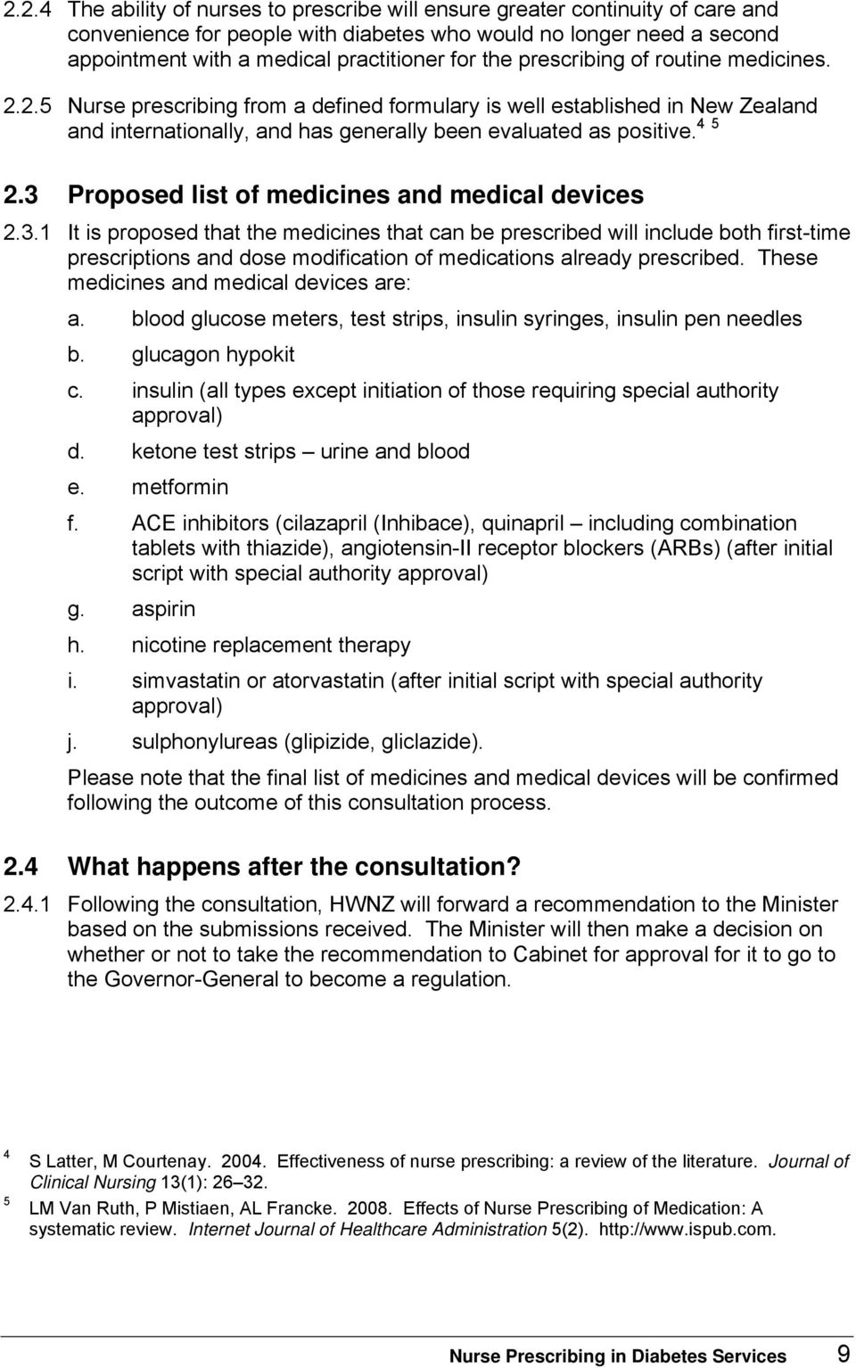3 Proposed list of medicines and medical devices 2.3.1 It is proposed that the medicines that can be prescribed will include both first-time prescriptions and dose modification of medications already prescribed.