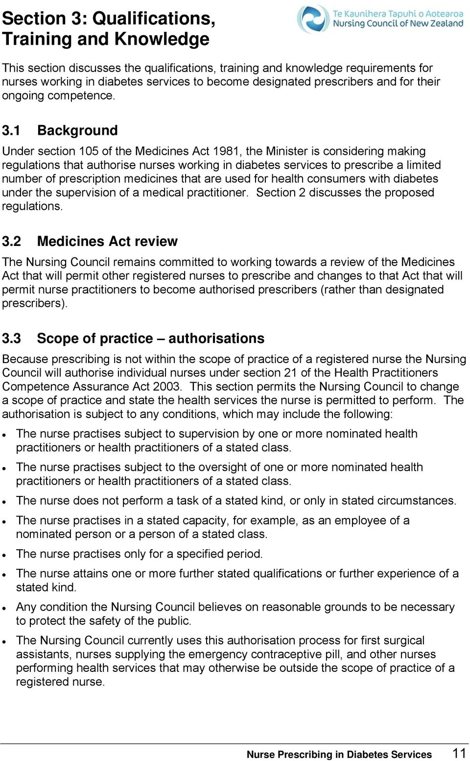 1 Background Under section 105 of the Medicines Act 1981, the Minister is considering making regulations that authorise nurses working in diabetes services to prescribe a limited number of