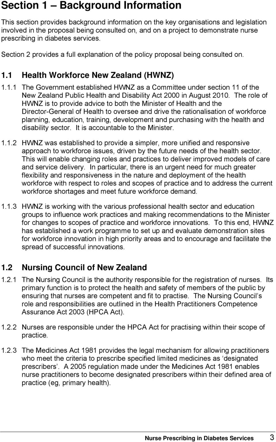 1 Health Workforce New Zealand (HWNZ) 1.1.1 The Government established HWNZ as a Committee under section 11 of the New Zealand Public Health and Disability Act 2000 in August 2010.