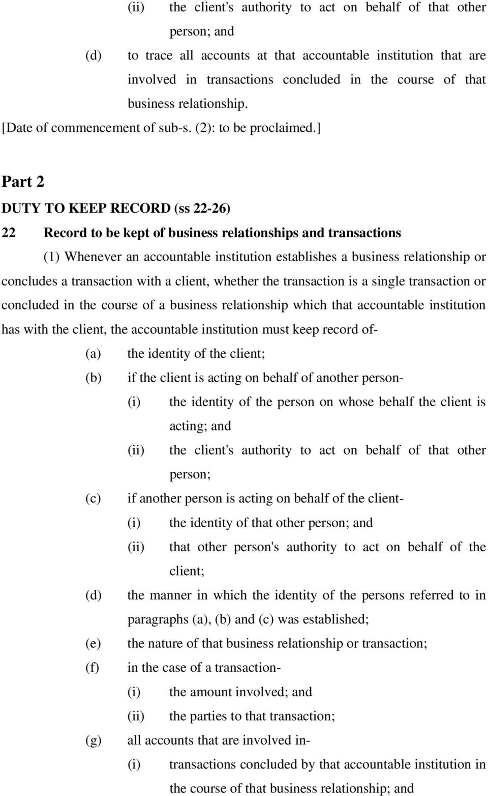 ] Part 2 DUTY TO KEEP RECORD (ss 22-26) 22 Record to be kept of business relationships and transactions (1) Whenever an accountable institution establishes a business relationship or concludes a