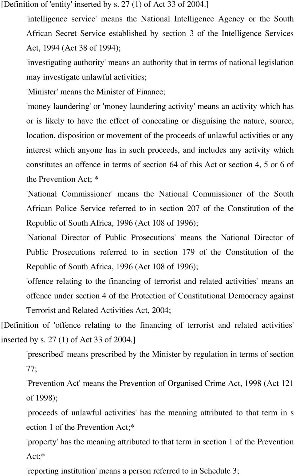 authority' means an authority that in terms of national legislation may investigate unlawful activities; 'Minister' means the Minister of Finance; 'money laundering' or 'money laundering activity'