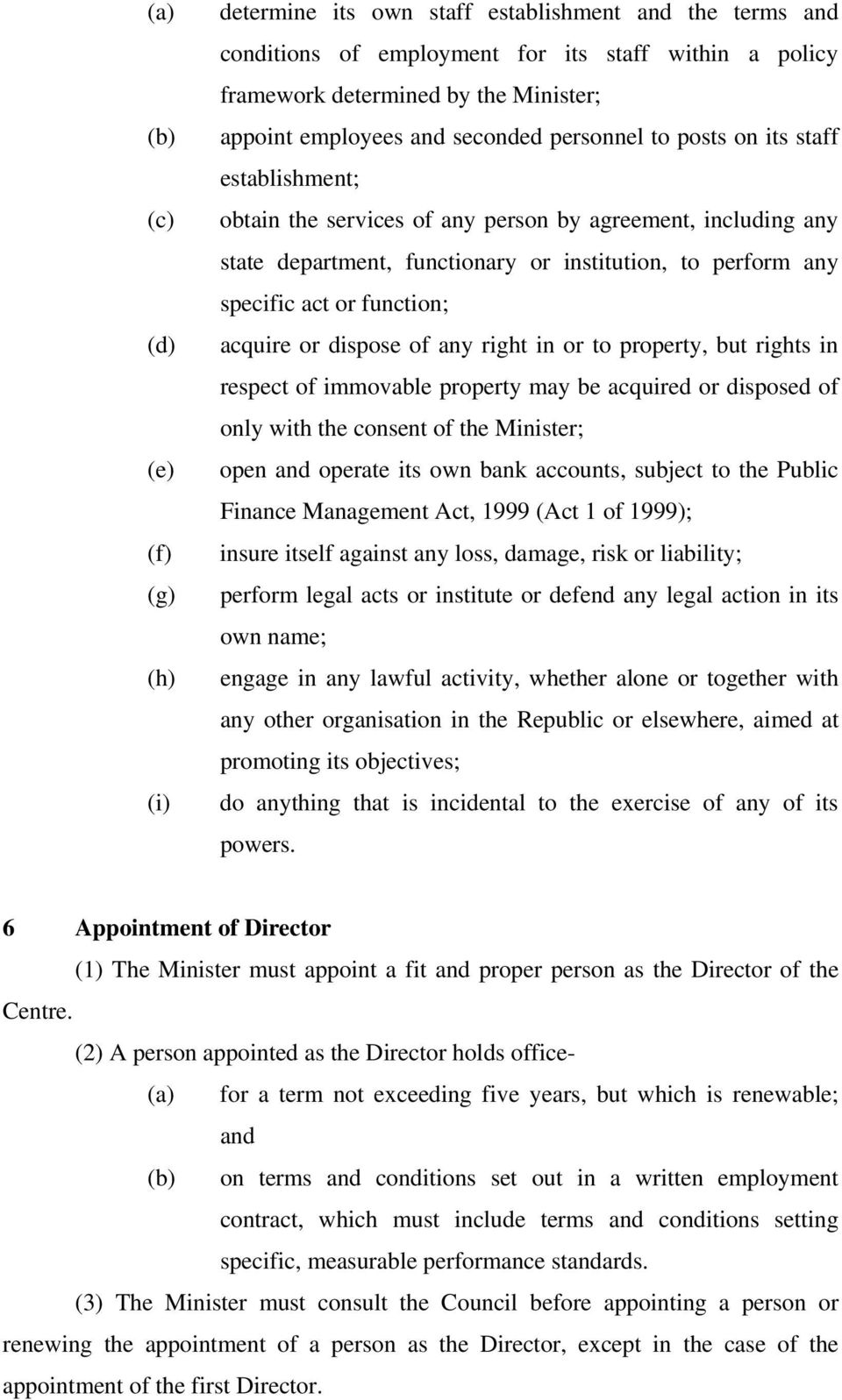 specific act or function; acquire or dispose of any right in or to property, but rights in respect of immovable property may be acquired or disposed of only with the consent of the Minister; open and