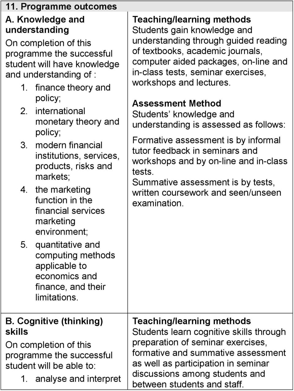 quantitative and computing methods applicable to economics and finance, and their limitations. B. Cognitive (thinking) skills On completion of this programme the successful student will be able to: 1.