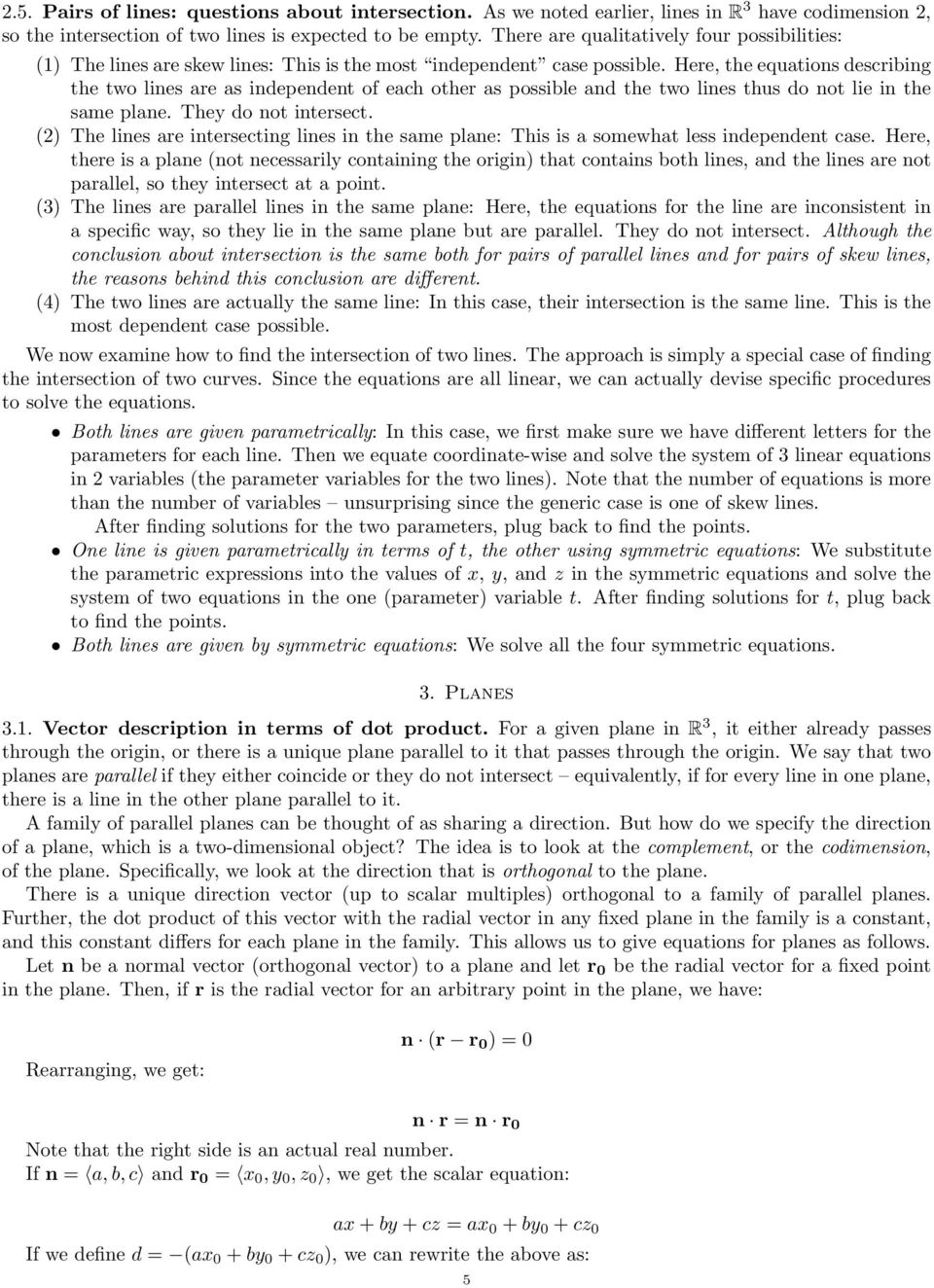 Here, the equtions descriing the two lines re s independent of ech other s possile nd the two lines thus do not lie in the sme plne. They do not intersect.