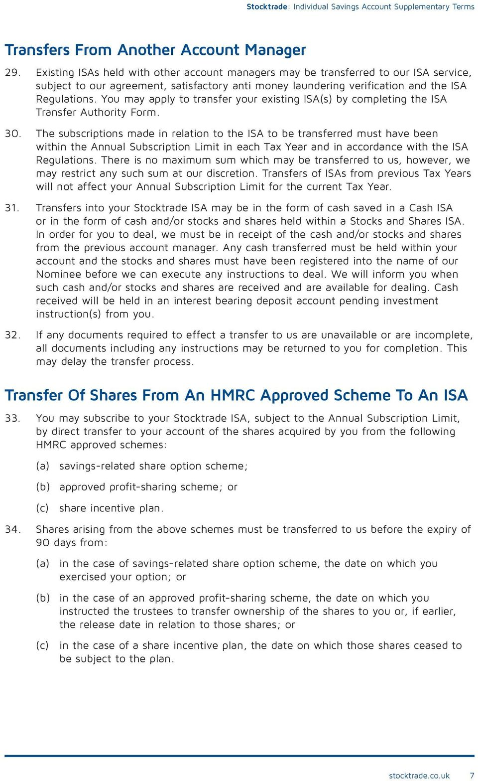 You may apply to transfer your existing ISA(s) by completing the ISA Transfer Authority Form. 30.