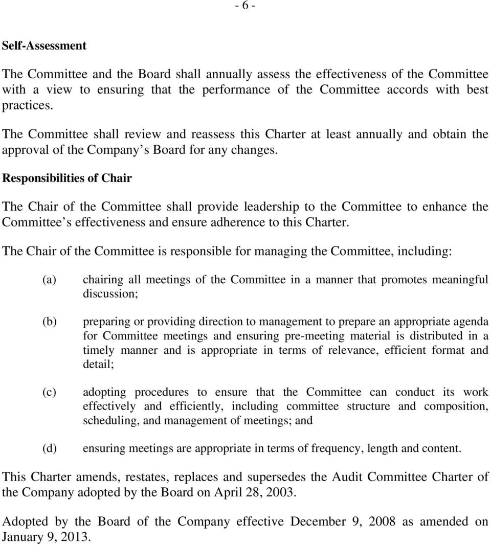 Responsibilities of Chair The Chair of the Committee shall provide leadership to the Committee to enhance the Committee s effectiveness and ensure adherence to this Charter.