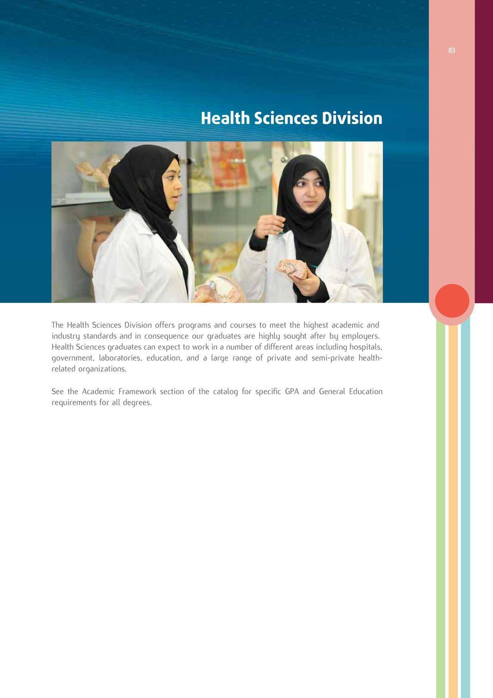Health Sciences graduates can expect to work in a number of different areas including hospitals, government,