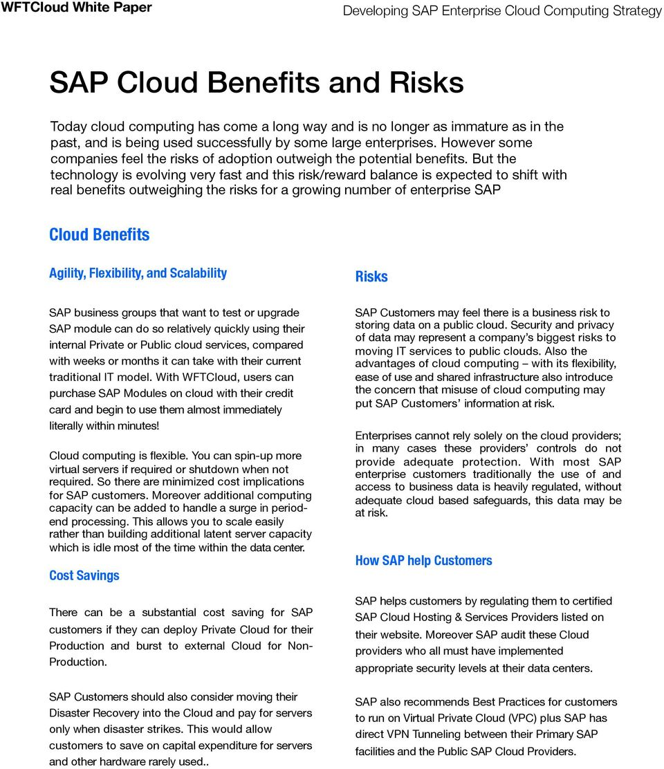 But the technology is evolving very fast and this risk/reward balance is expected to shift with real benefits outweighing the risks for a growing number of enterprise SAP Cloud Benefits Agility,