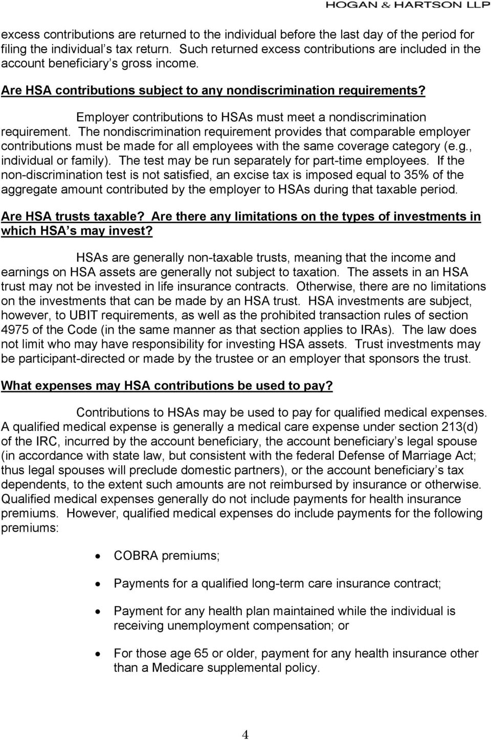 Employer contributions to HSAs must meet a nondiscrimination requirement.