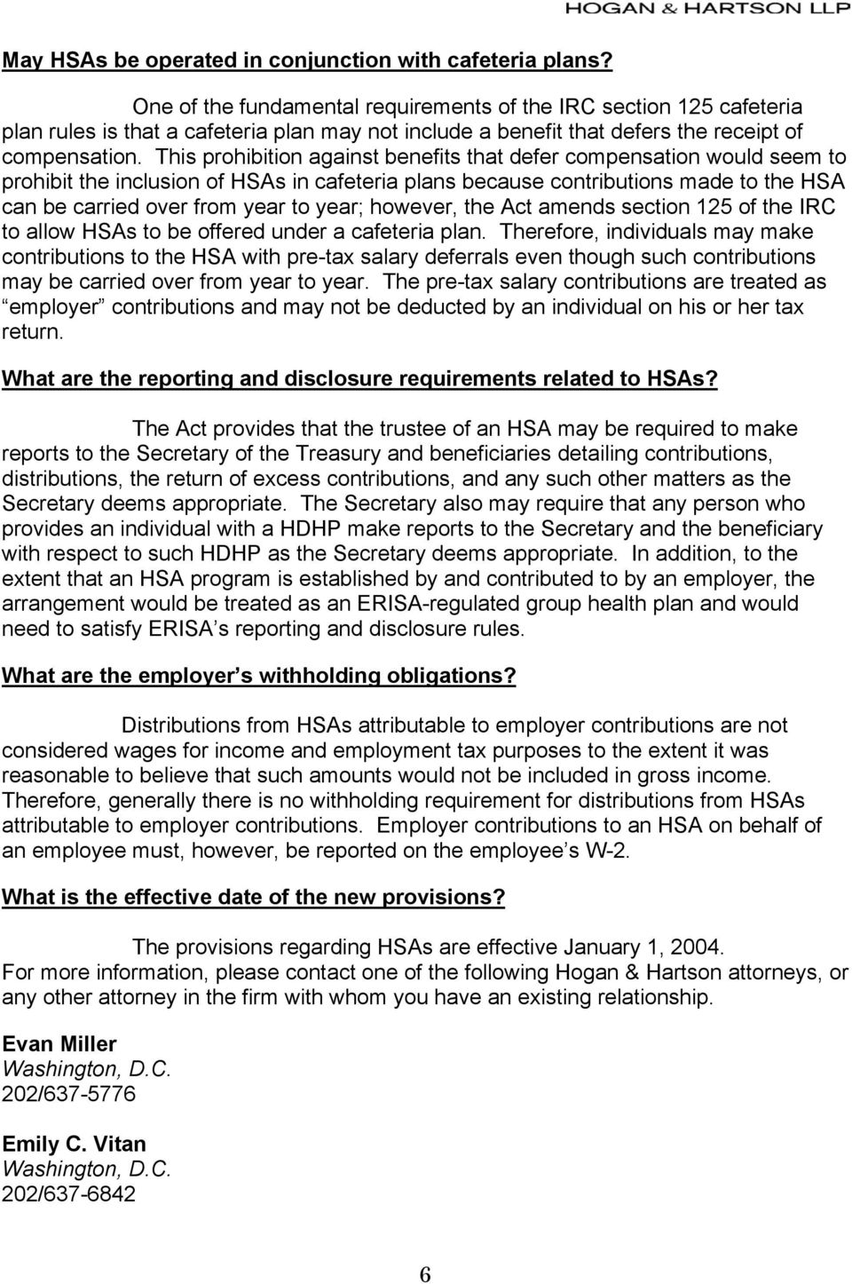 This prohibition against benefits that defer compensation would seem to prohibit the inclusion of HSAs in cafeteria plans because contributions made to the HSA can be carried over from year to year;