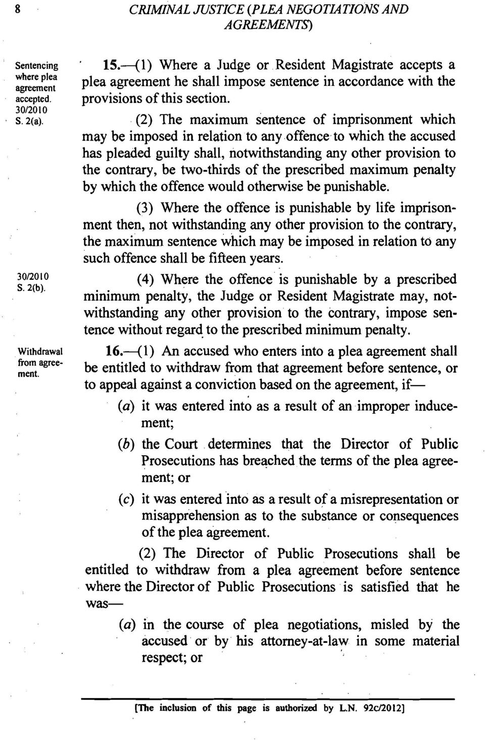 (2) The maximum sentence of imprisonment which may be imposed in relation to any offence to which the accused has pleaded guilty shall, notwithstanding any other provision to the contrary, be