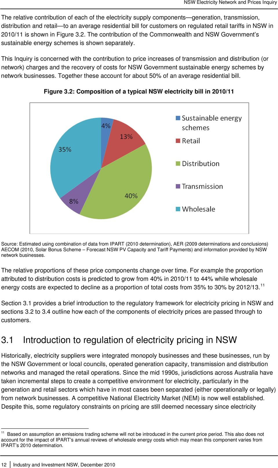 This Inquiry is concerned with the contribution to price increases of transmission and distribution (or network) charges and the recovery of costs for NSW Government sustainable energy schemes by