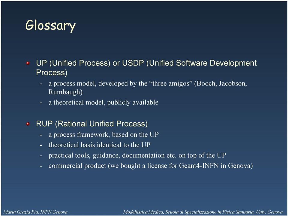 Process) - a process framework, based on the UP - theoretical basis identical to the UP - practical tools,