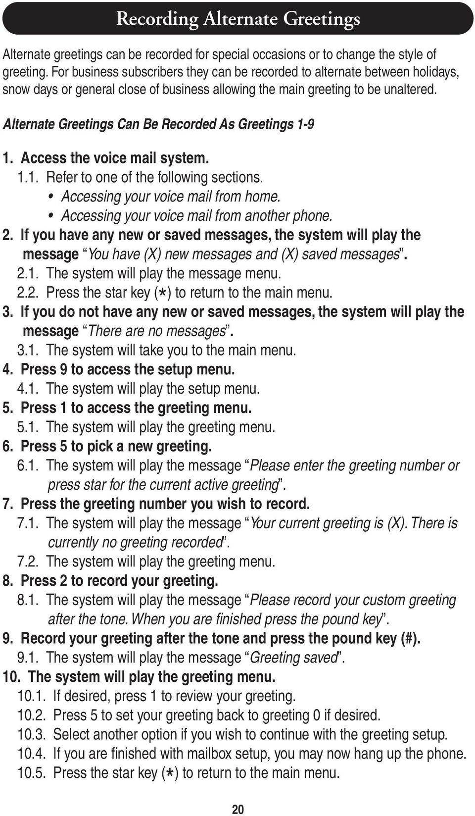 Alternate Greetings Can Be Recorded As Greetings 1-9 Access the voice mail system. Refer to one of the following sections. Accessing your voice mail from home.
