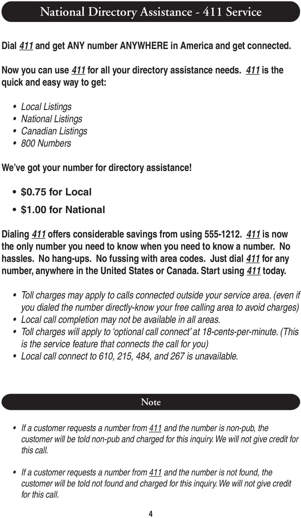 75 for Local $00 for National Dialing 411 offers considerable savings from using 555-121 411 is now the only number you need to know when you need to know a number. No hassles. No hang-ups.