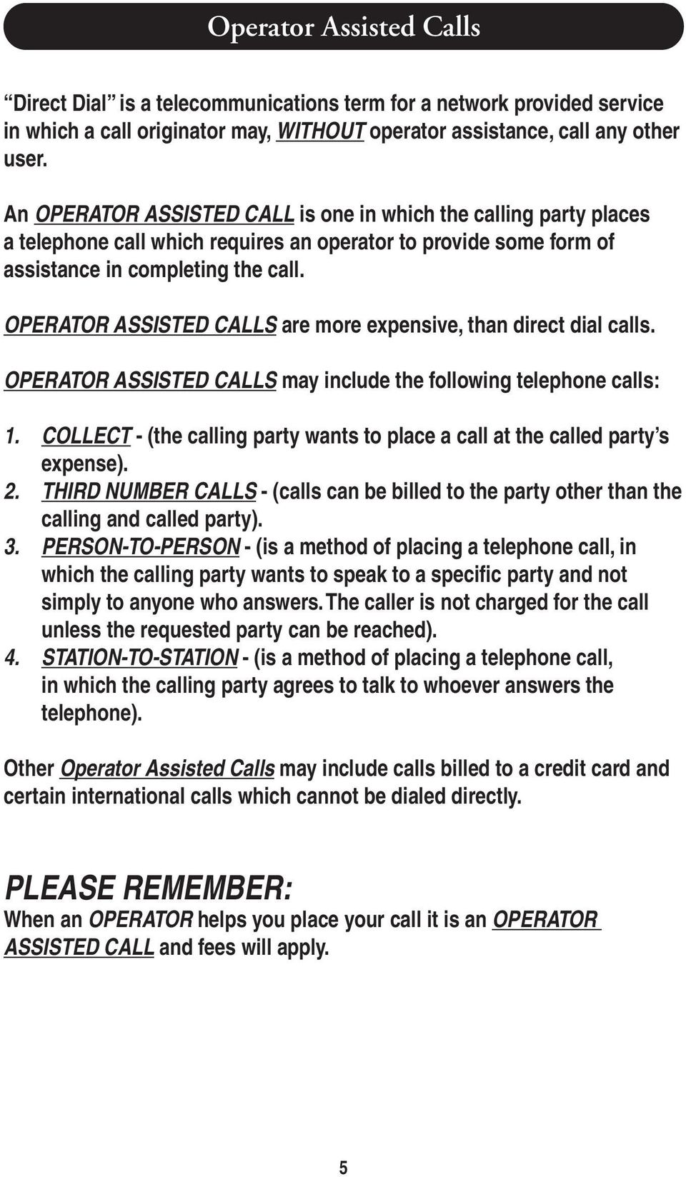 OPERATOR ASSISTED CALLS are more expensive, than direct dial calls.