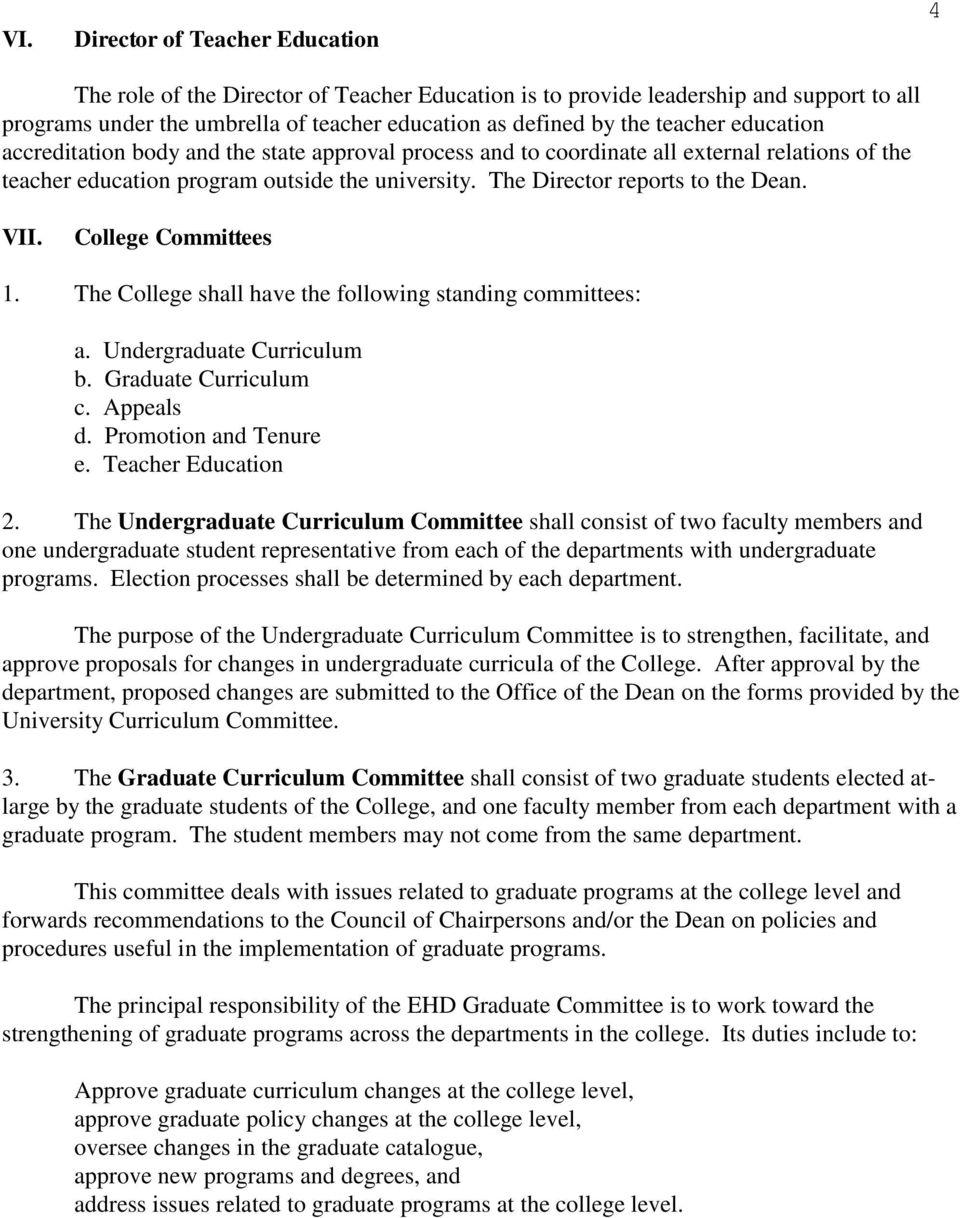 VII. College Committees 1. The College shall have the following standing committees: a. Undergraduate Curriculum b. Graduate Curriculum c. Appeals d. Promotion and Tenure e. Teacher Education 2.