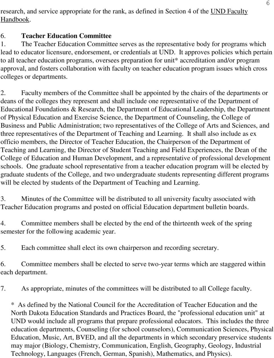 It approves policies which pertain to all teacher education programs, oversees preparation for unit* accreditation and/or program approval, and fosters collaboration with faculty on teacher education