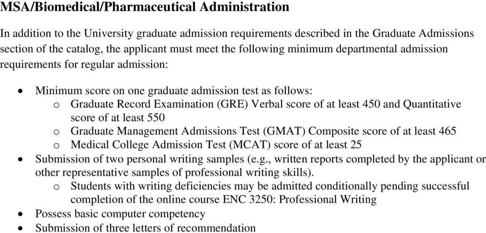 score of at least 465 o Medical College Admission Test (MCAT) score of at least 25 Submission of two personal writing samples (e.g., written reports completed by the applicant or other representative samples of professional writing skills).