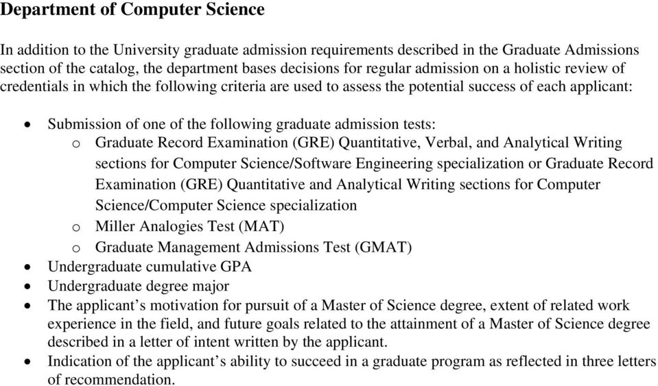 GPA Undergraduate degree major The applicant s motivation for pursuit of a Master of Science degree, extent of related work experience in the field, and future goals related to the attainment of