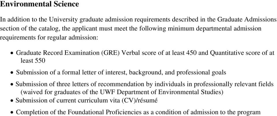 and professional goals Submission of three letters of recommendation by individuals in professionally relevant fields (waived for graduates of the UWF