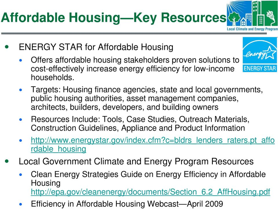 Case Studies, Outreach Materials, Construction Guidelines, Appliance and Product Information http://www.energystar.gov/index.cfm?c=bldrs_lenders_raters.