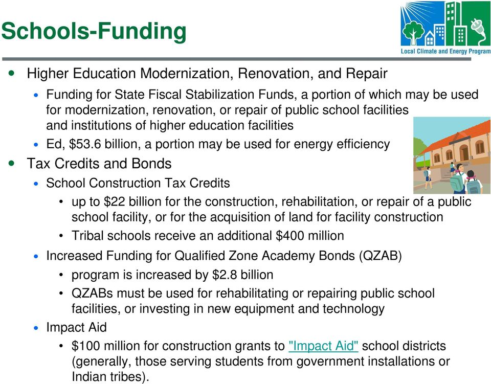 6 billion, a portion may be used for energy efficiency Tax Credits and Bonds School Construction Tax Credits up to $22 billion for the construction, rehabilitation, or repair of a public school