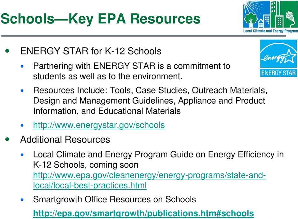 http://www.energystar.gov/schools Additional Resources Local Climate and Energy Program Guide on Energy Efficiency in K-12 Schools, coming soon http://www.