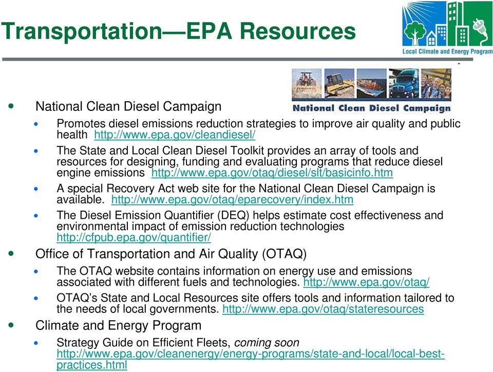 gov/otaq/diesel/slt/basicinfo.htm A special Recovery Act web site for the National Clean Diesel Campaign is available. http://www.epa.gov/otaq/eparecovery/index.
