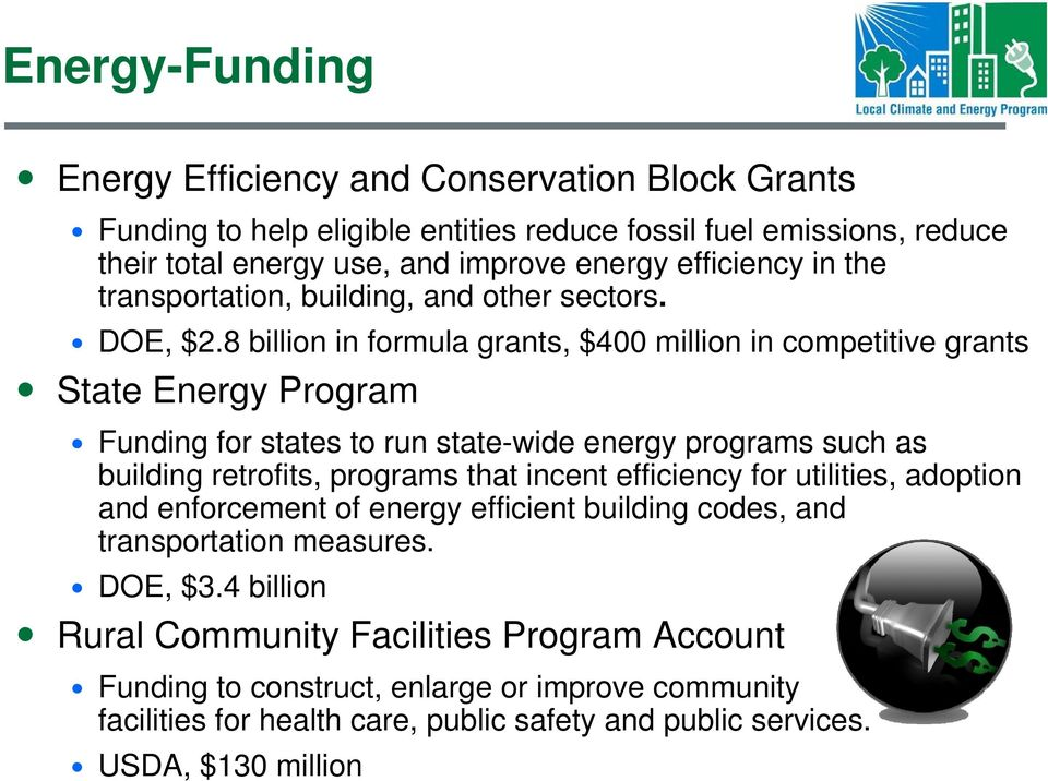 8 billion in formula grants, $400 million in competitive grants State Energy Program Funding for states to run state-wide energy programs such as building retrofits, programs that