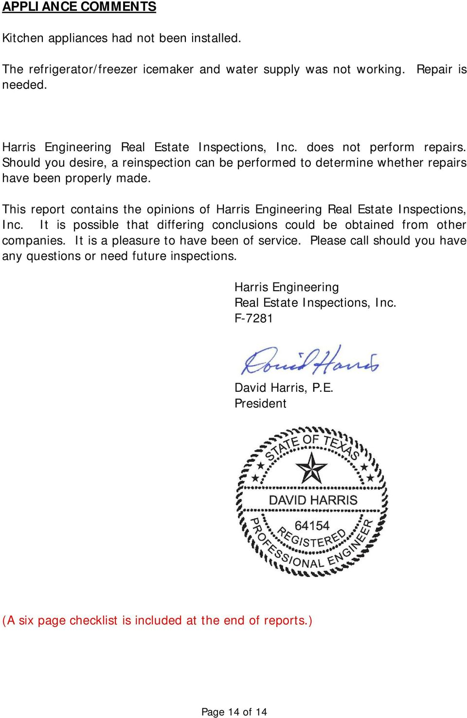 This report contains the opinions of Harris Engineering Real Estate Inspections, Inc. It is possible that differing conclusions could be obtained from other companies.