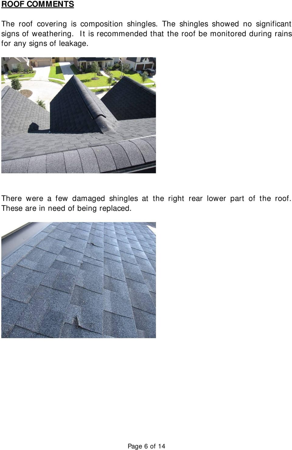 It is recommended that the roof be monitored during rains for any signs of
